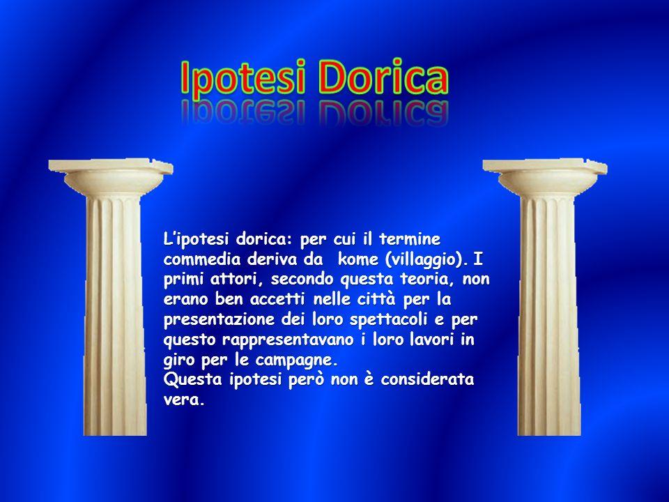 Lipotesi dorica: per cui il termine commedia deriva da kome (villaggio).
