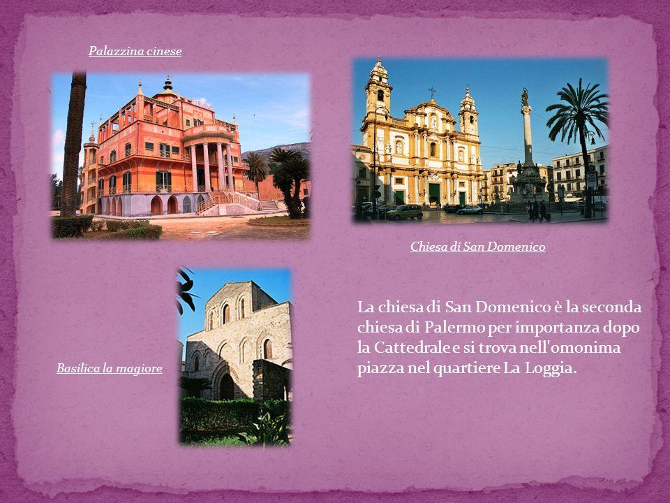 Palazzina cinese Chiesa di San Domenico La chiesa di San Domenico è la seconda chiesa di Palermo per importanza dopo la Cattedrale e si trova nell'omo