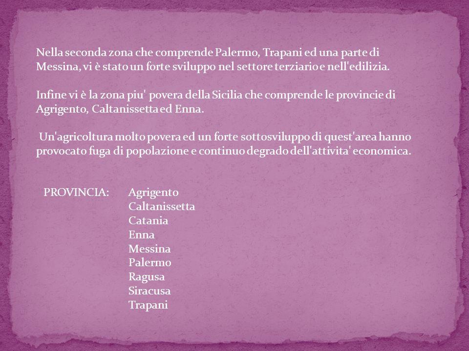 Nella seconda zona che comprende Palermo, Trapani ed una parte di Messina, vi è stato un forte sviluppo nel settore terziario e nell'edilizia. Infine