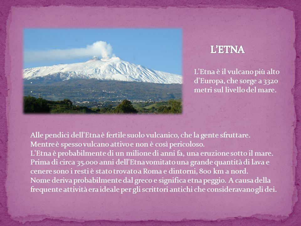 L'Etna è il vulcano più alto. d'Europa, che sorge a 3320. metri sul livello del mare. Alle pendici dell'Etna è fertile suolo vulcanico, che la gente s