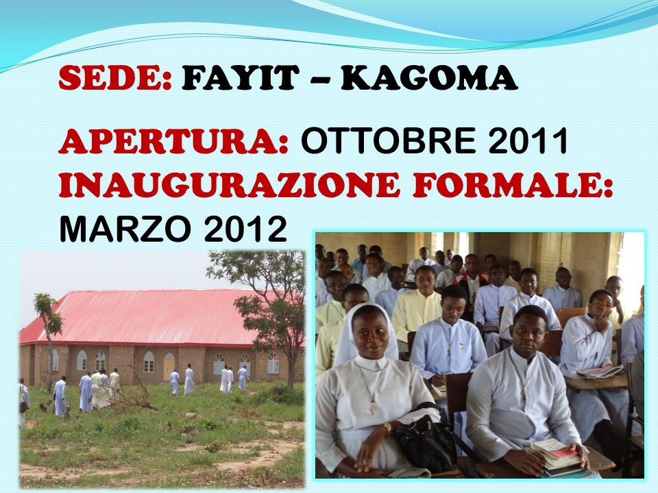 SEDE: FAYIT – KAGOMA APERTURA: OTTOBRE 2011 INAUGURAZIONE FORMALE: MARZO 2012