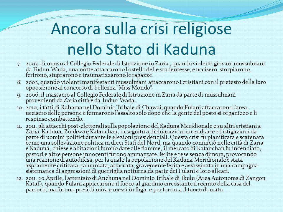 RECENTI CRISI RELIGIOSE NELLO STATO DI KADUNA 1.1992, la crisi nella città di Zangon Kataf, descritta come una serie di tumulti conseguenti allo scontro per il controllo del mercato fra alcuni residenti Hausa-Fulani di Zangon Kataf e la comunità dei Kataf.