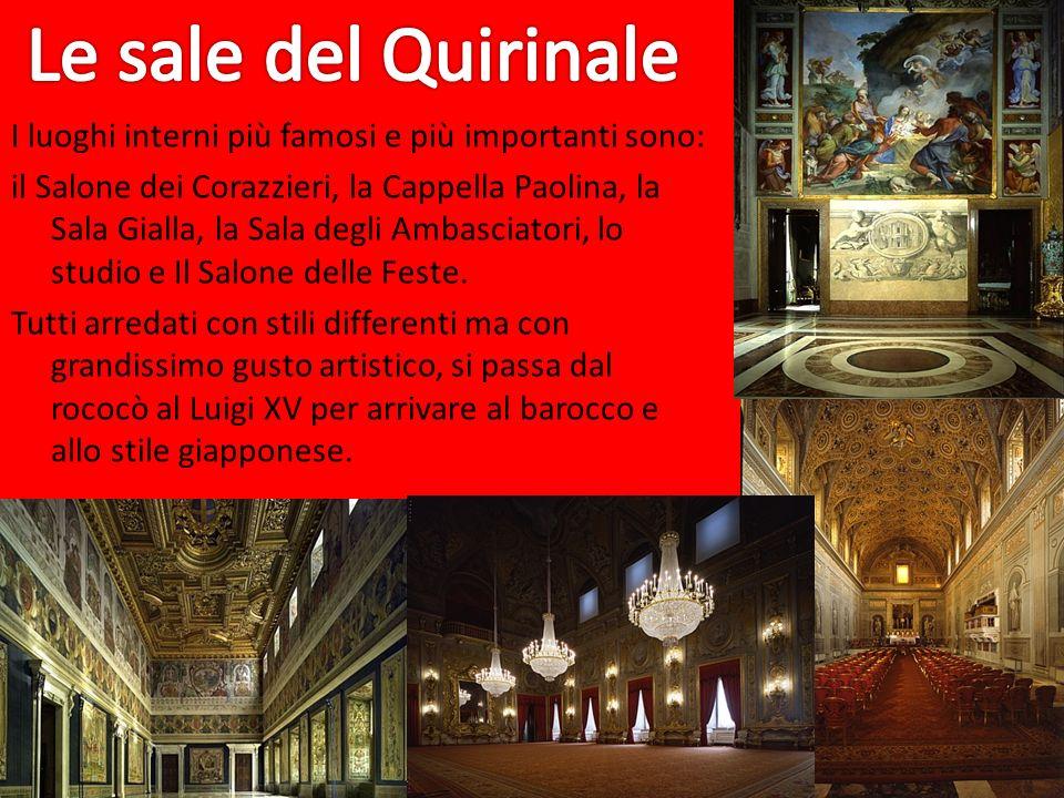 I luoghi interni più famosi e più importanti sono: il Salone dei Corazzieri, la Cappella Paolina, la Sala Gialla, la Sala degli Ambasciatori, lo studi