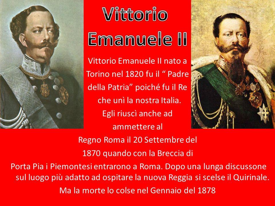 Vittorio Emanuele II nato a Torino nel 1820 fu il Padre della Patria poiché fu il Re che unì la nostra Italia. Egli riuscì anche ad ammettere al Regno