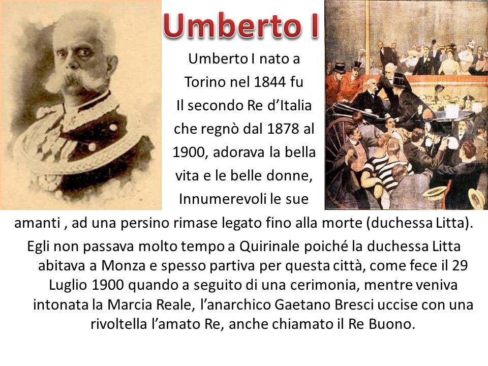 Umberto I nato a Torino nel 1844 fu Il secondo Re dItalia che regnò dal 1878 al 1900, adorava la bella vita e le belle donne, Innumerevoli le sue aman