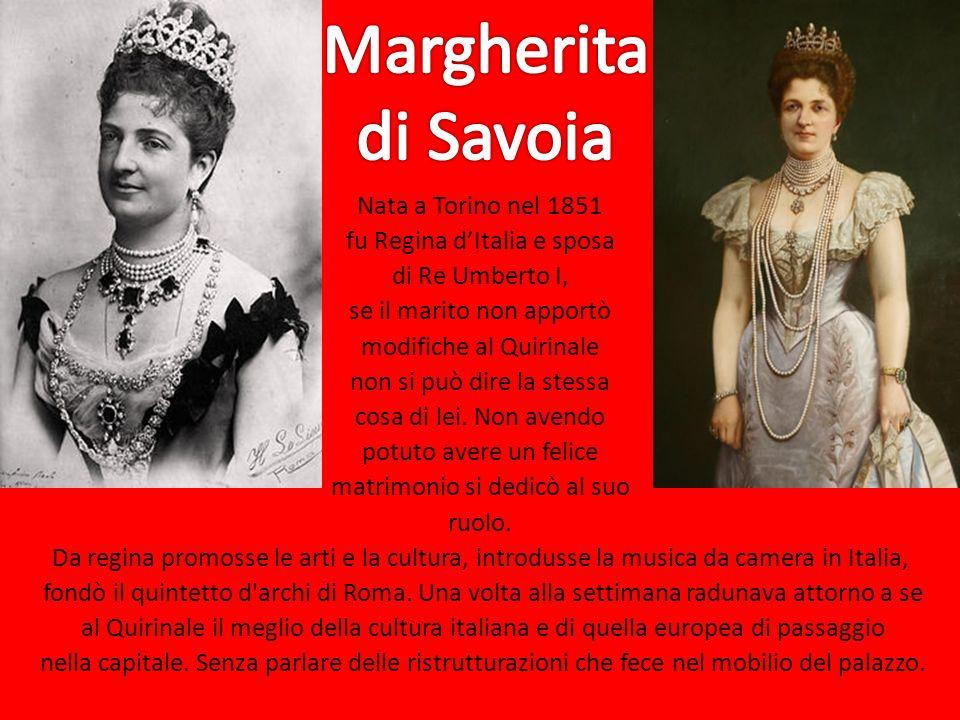 Nata a Torino nel 1851 fu Regina dItalia e sposa di Re Umberto I, se il marito non apportò modifiche al Quirinale non si può dire la stessa cosa di le