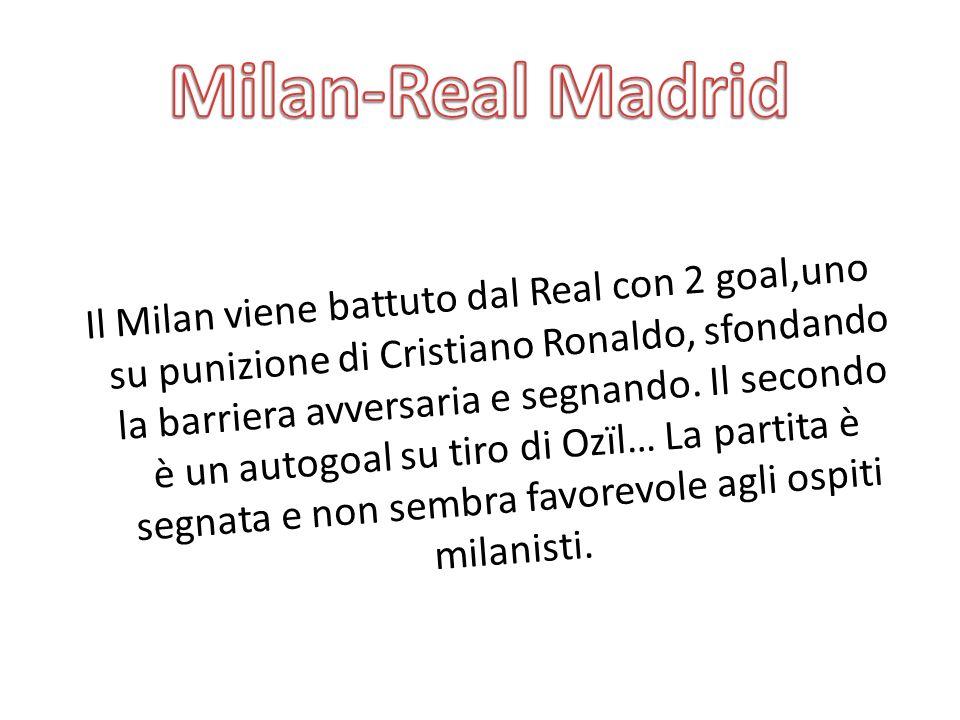 Il Milan viene battuto dal Real con 2 goal,uno su punizione di Cristiano Ronaldo, sfondando la barriera avversaria e segnando.