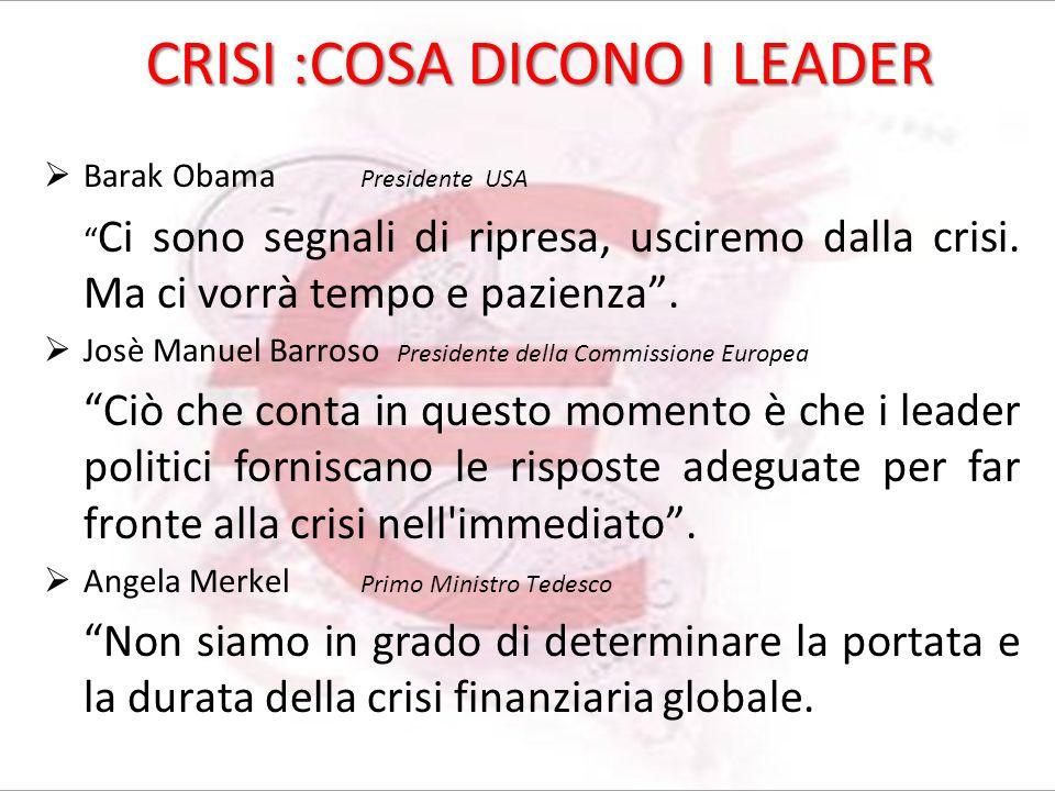 CRISI :COSA DICONO I LEADER Barak Obama Presidente USA Ci sono segnali di ripresa, usciremo dalla crisi.