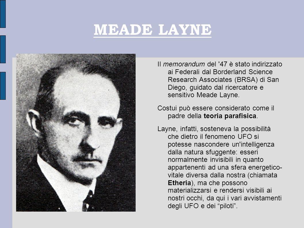 MEADE LAYNE Il memorandum del '47 è stato indirizzato ai Federali dal Borderland Science Research Associates (BRSA) di San Diego, guidato dal ricercat