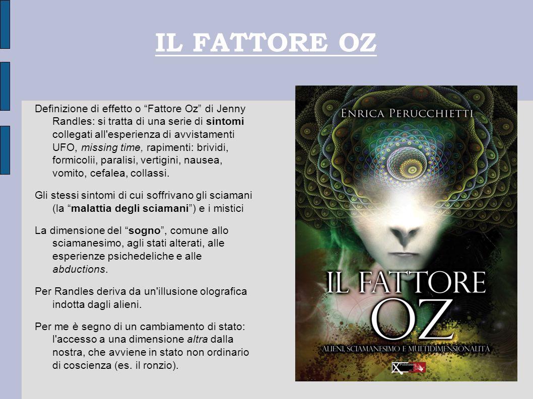 IL FATTORE OZ Definizione di effetto o Fattore Oz di Jenny Randles: si tratta di una serie di sintomi collegati all'esperienza di avvistamenti UFO, mi