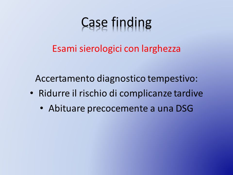 Esami sierologici con larghezza Accertamento diagnostico tempestivo: Ridurre il rischio di complicanze tardive Abituare precocemente a una DSG