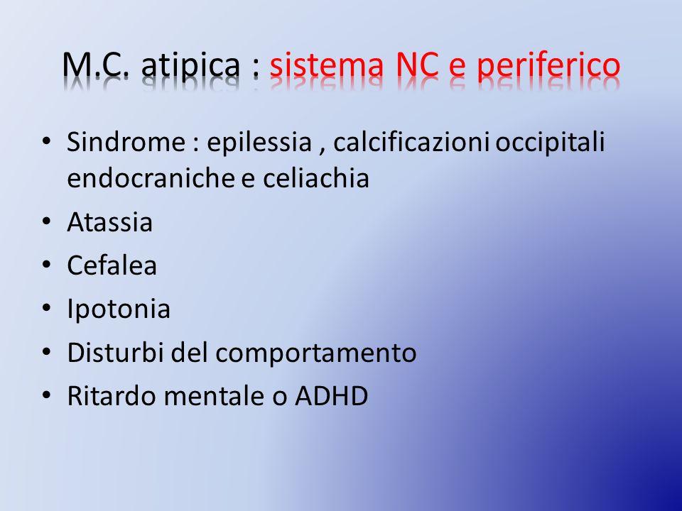 Sindrome : epilessia, calcificazioni occipitali endocraniche e celiachia Atassia Cefalea Ipotonia Disturbi del comportamento Ritardo mentale o ADHD