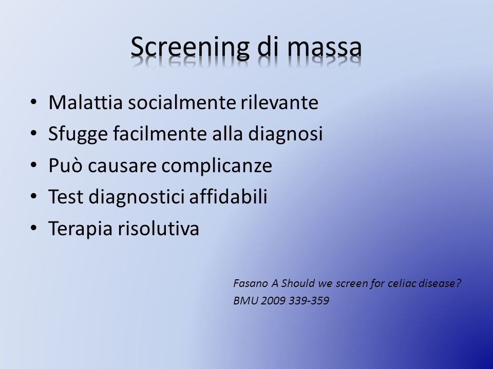 Malattia socialmente rilevante Sfugge facilmente alla diagnosi Può causare complicanze Test diagnostici affidabili Terapia risolutiva Fasano A Should we screen for celiac disease.