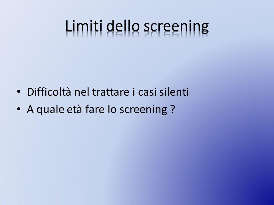 Difficoltà nel trattare i casi silenti A quale età fare lo screening ?