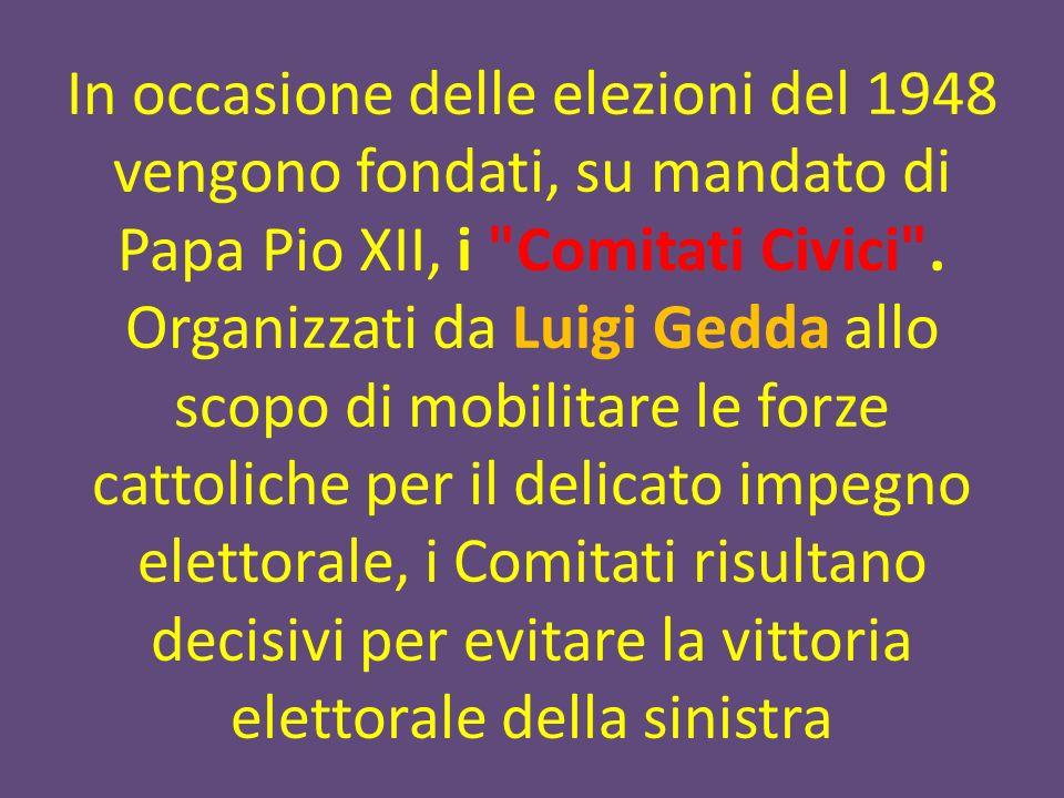 In occasione delle elezioni del 1948 vengono fondati, su mandato di Papa Pio XII, i Comitati Civici .