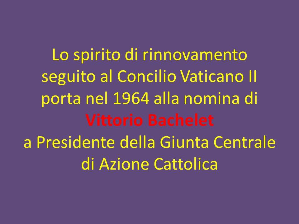 Lo spirito di rinnovamento seguito al Concilio Vaticano II porta nel 1964 alla nomina di Vittorio Bachelet a Presidente della Giunta Centrale di Azion