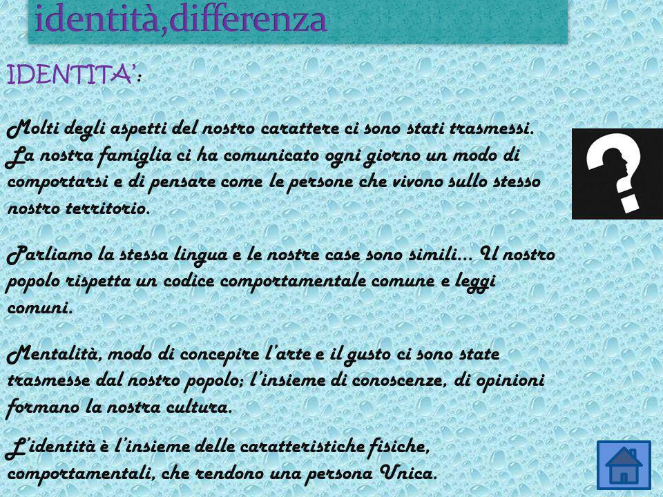 DIFFERENZA : Essere uguali a se stessi significa essere diversi dagli altri.