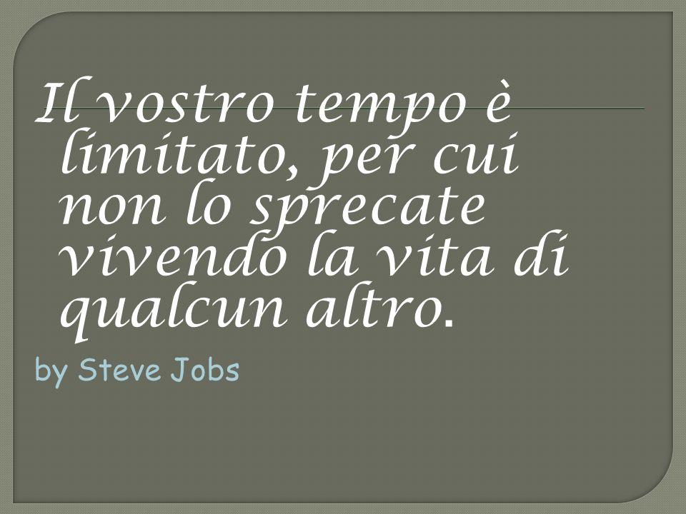 Il vostro tempo è limitato, per cui non lo sprecate vivendo la vita di qualcun altro. by Steve Jobs