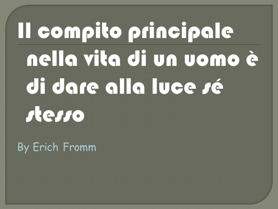 Il compito principale nella vita di un uomo è di dare alla luce sé stesso By Erich Fromm