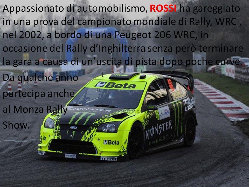 Appassionato di automobilismo, ROSSI ha gareggiato in una prova del campionato mondiale di Rally, WRC, nel 2002, a bordo di una Peugeot 206 WRC, in oc