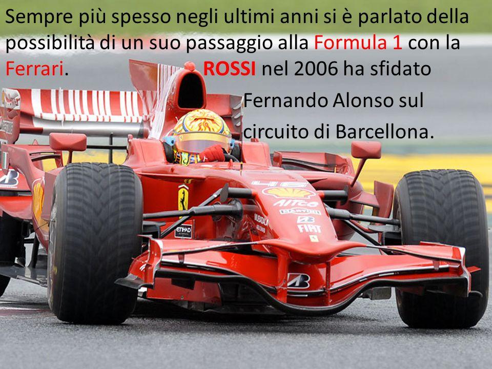 Sempre più spesso negli ultimi anni si è parlato della possibilità di un suo passaggio alla Formula 1 con la Ferrari. ROSSI nel 2006 ha sfidato Fernan