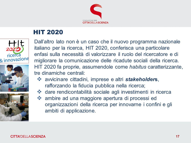 Dallaltro lato non è un caso che il nuovo programma nazionale italiano per la ricerca, HIT 2020, conferisca una particolare enfasi sulla necessità di valorizzare il ruolo del ricercatore e di migliorare la comunicazione delle ricadute sociali della ricerca.