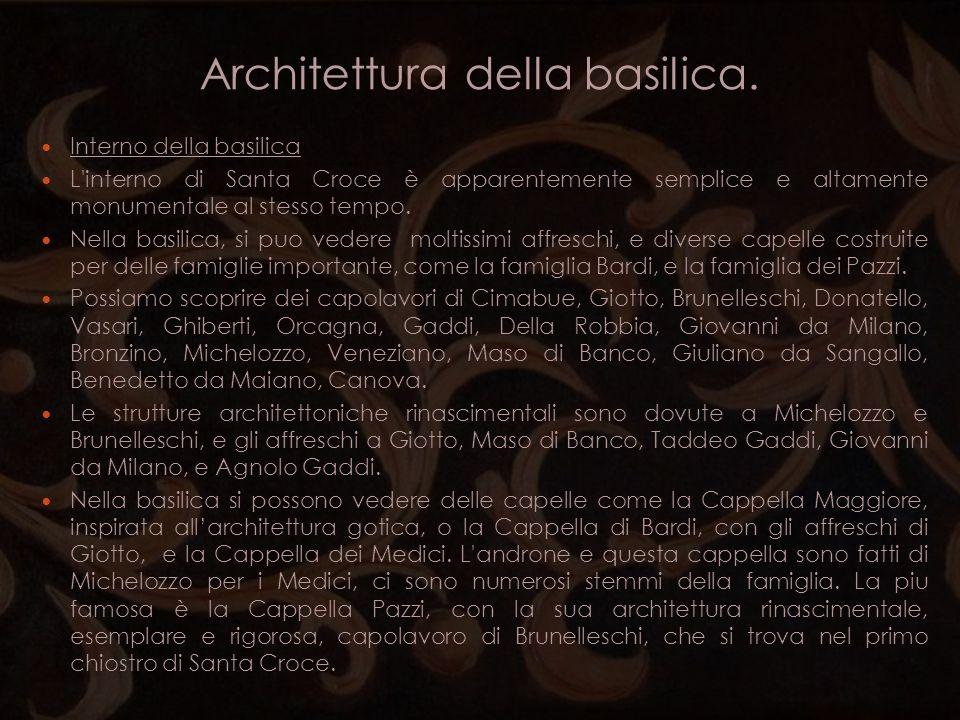 Architettura della basilica. Interno della basilica L'interno di Santa Croce è apparentemente semplice e altamente monumentale al stesso tempo. Nella