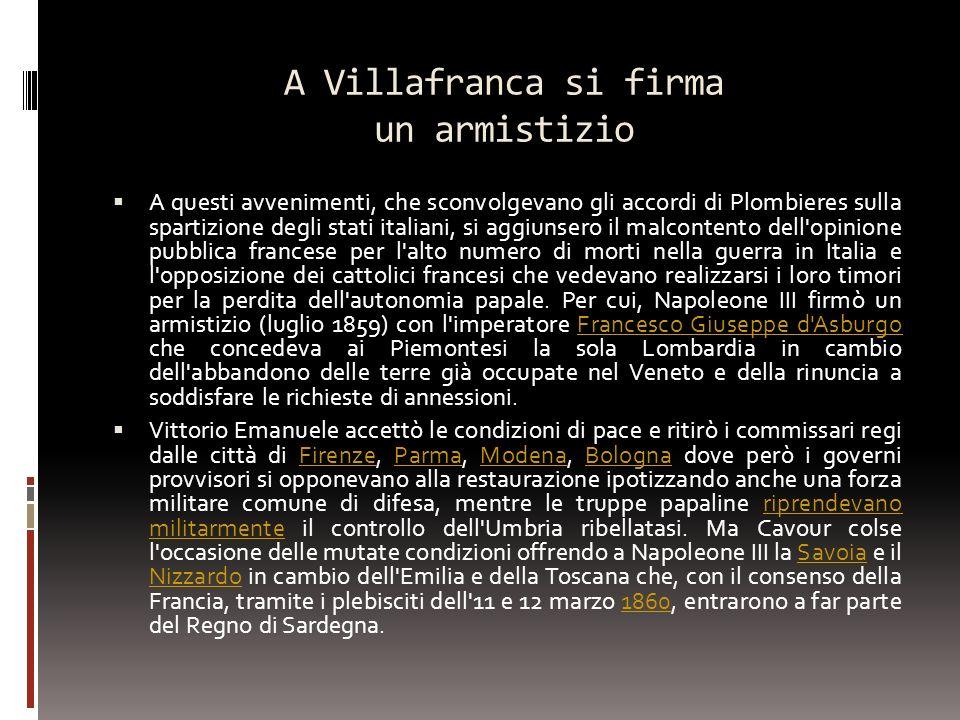 A Villafranca si firma un armistizio A questi avvenimenti, che sconvolgevano gli accordi di Plombieres sulla spartizione degli stati italiani, si aggi