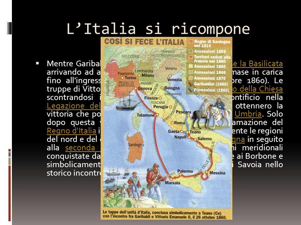 LItalia si ricompone Mentre Garibaldi avanzava da sud, in agosto insorse la Basilicata arrivando ad avere un governo provvisorio che rimase in carica