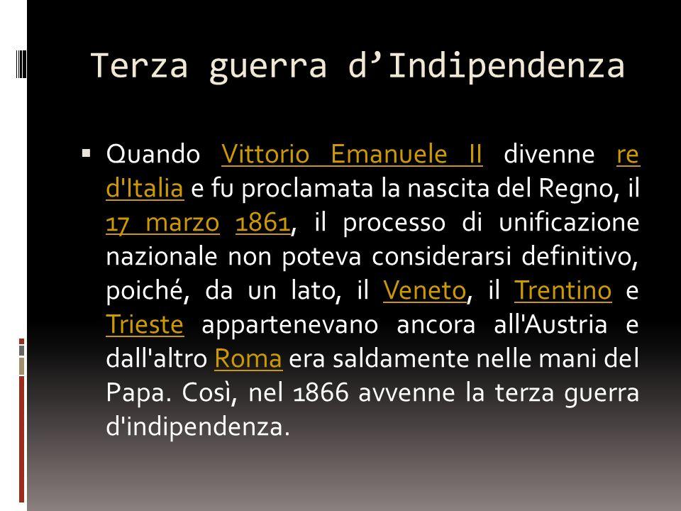 Terza guerra dIndipendenza Quando Vittorio Emanuele II divenne re d'Italia e fu proclamata la nascita del Regno, il 17 marzo 1861, il processo di unif