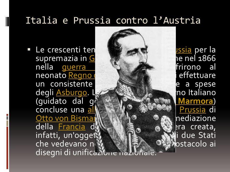 Italia e Prussia contro lAustria Le crescenti tensioni fra Austria e Prussia per la supremazia in Germania (sfociate infine nel 1866 nella guerra aust