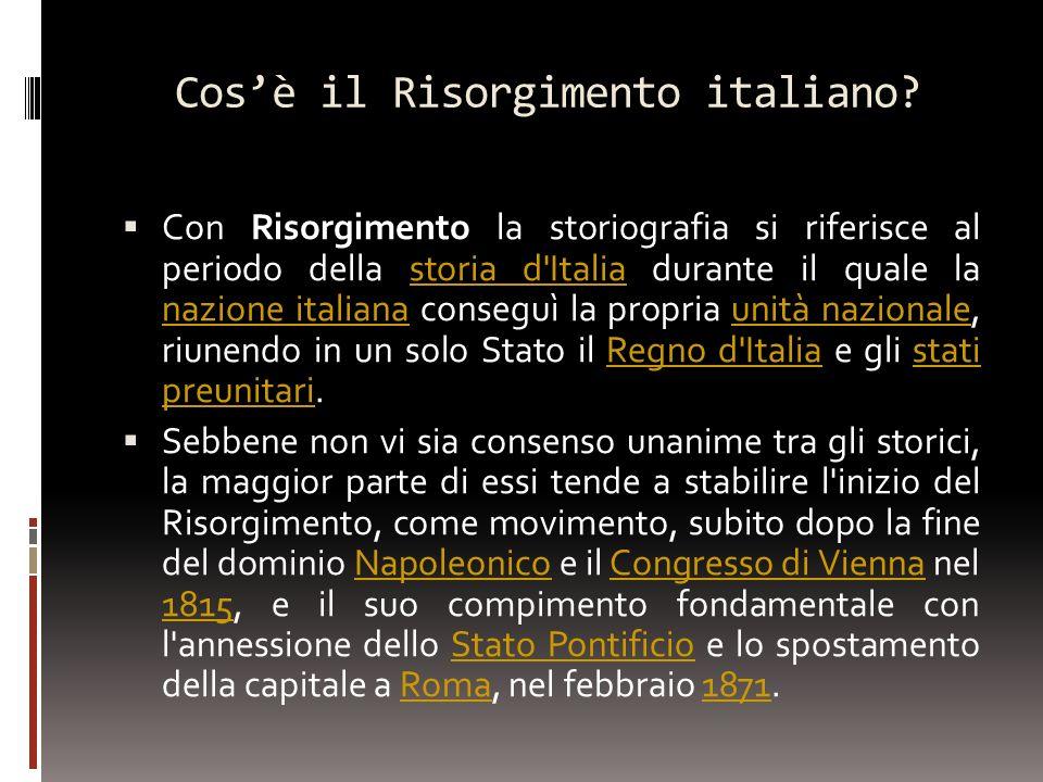 Cosè il Risorgimento italiano? Con Risorgimento la storiografia si riferisce al periodo della storia d'Italia durante il quale la nazione italiana con
