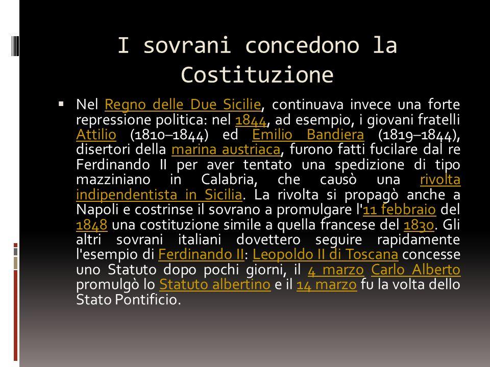 I sovrani concedono la Costituzione Nel Regno delle Due Sicilie, continuava invece una forte repressione politica: nel 1844, ad esempio, i giovani fra