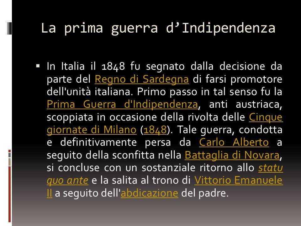 La prima guerra dIndipendenza In Italia il 1848 fu segnato dalla decisione da parte del Regno di Sardegna di farsi promotore dell'unità italiana. Prim