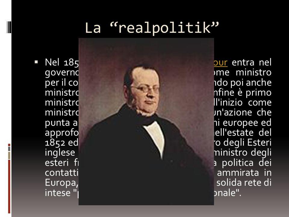 La realpolitik Nel 1850 Camillo Benso conte di Cavour entra nel governo piemontese: inizialmente come ministro per il commercio e l'agricoltura, diven