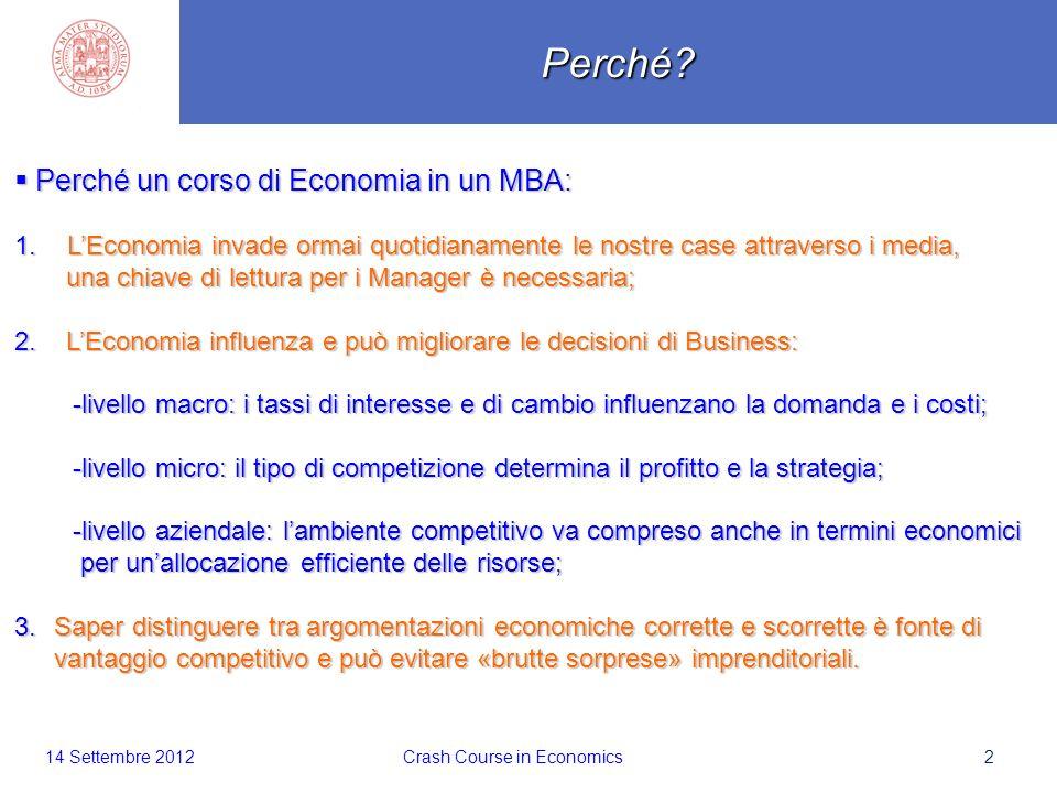 Scaletta 2 Perché un corso di Economia in un MBA: Perché un corso di Economia in un MBA: 1.LEconomia invade ormai quotidianamente le nostre case attraverso i media, una chiave di lettura per i Manager è necessaria; una chiave di lettura per i Manager è necessaria; 2.