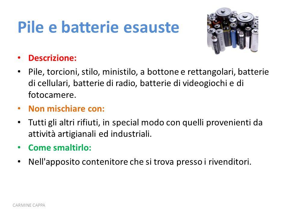 Pile e batterie esauste Descrizione: Pile, torcioni, stilo, ministilo, a bottone e rettangolari, batterie di cellulari, batterie di radio, batterie di