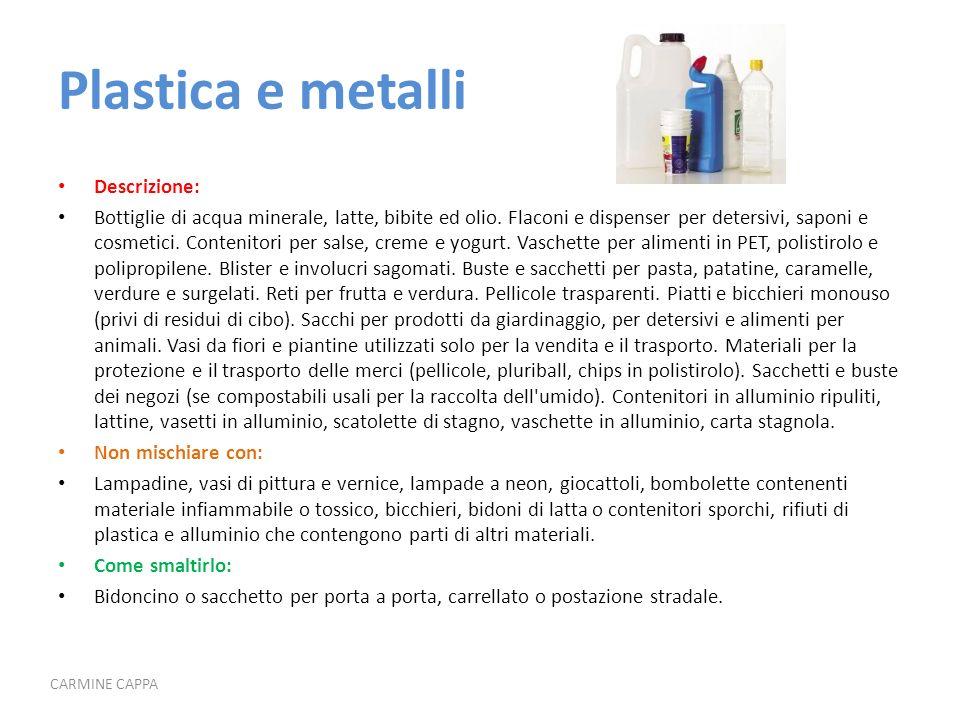 Plastica e metalli Descrizione: Bottiglie di acqua minerale, latte, bibite ed olio. Flaconi e dispenser per detersivi, saponi e cosmetici. Contenitori
