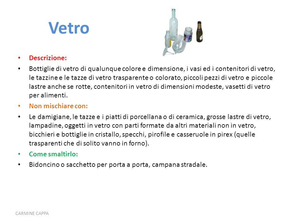 Vetro Descrizione: Bottiglie di vetro di qualunque colore e dimensione, i vasi ed i contenitori di vetro, le tazzine e le tazze di vetro trasparente o