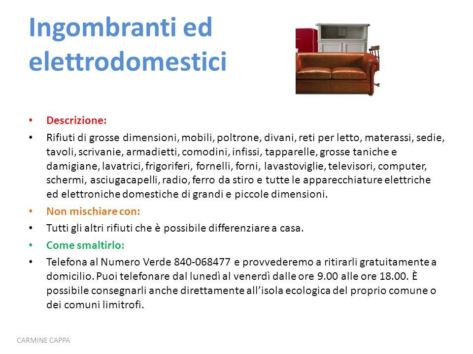 Ingombranti ed elettrodomestici Descrizione: Rifiuti di grosse dimensioni, mobili, poltrone, divani, reti per letto, materassi, sedie, tavoli, scrivan