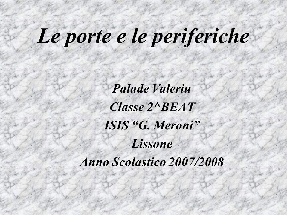 Le porte e le periferiche Palade Valeriu Classe 2^BEAT ISIS G.