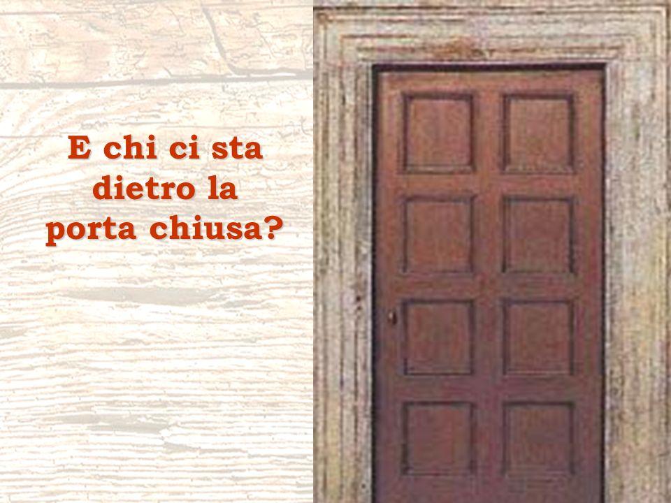 E chi ci sta dietro la porta chiusa?