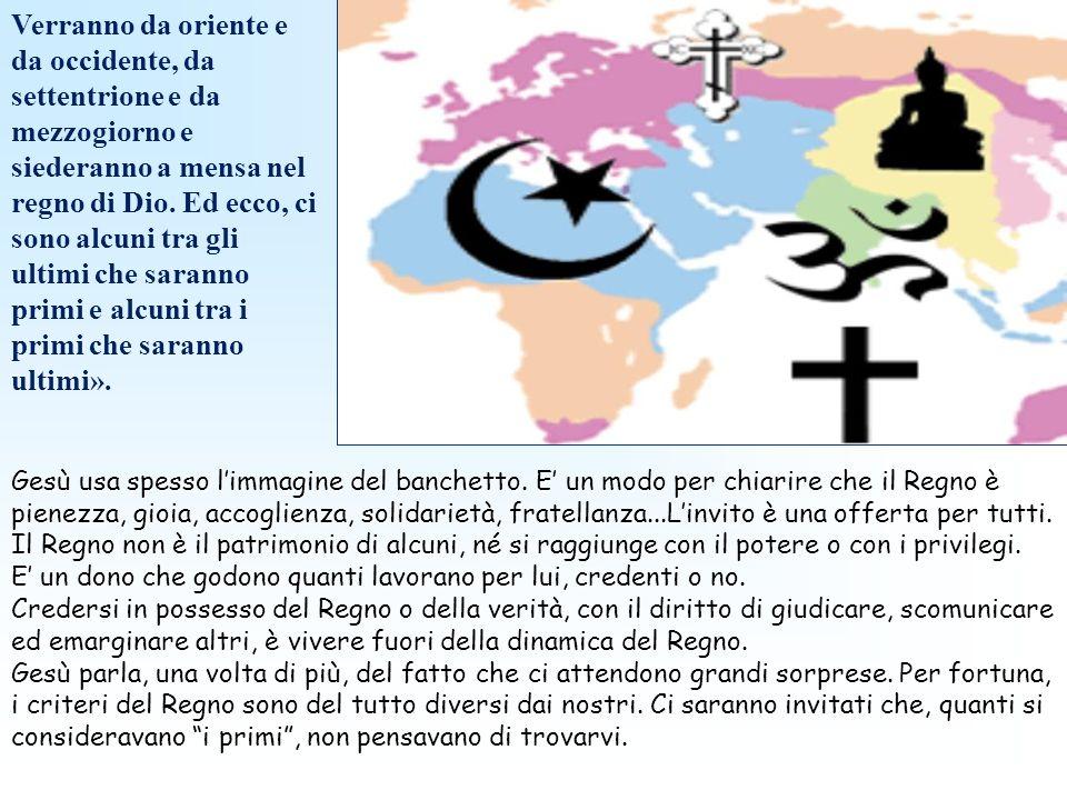 Verranno da oriente e da occidente, da settentrione e da mezzogiorno e siederanno a mensa nel regno di Dio.