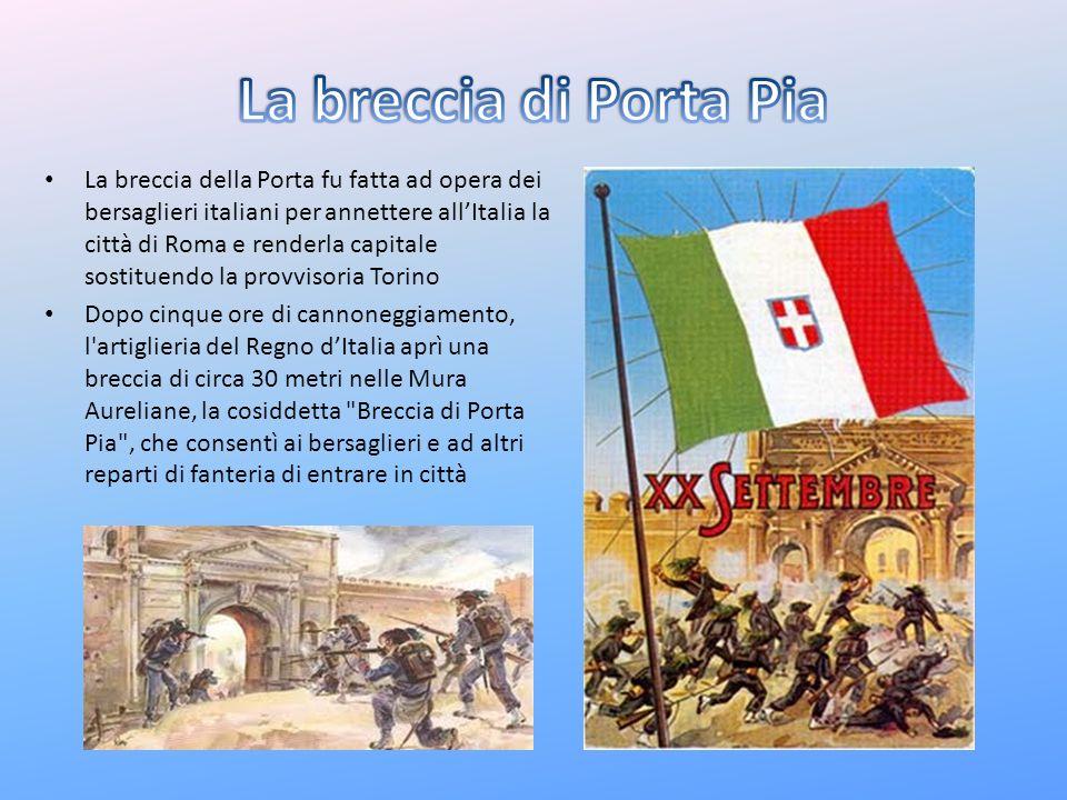 La breccia della Porta fu fatta ad opera dei bersaglieri italiani per annettere allItalia la città di Roma e renderla capitale sostituendo la provviso