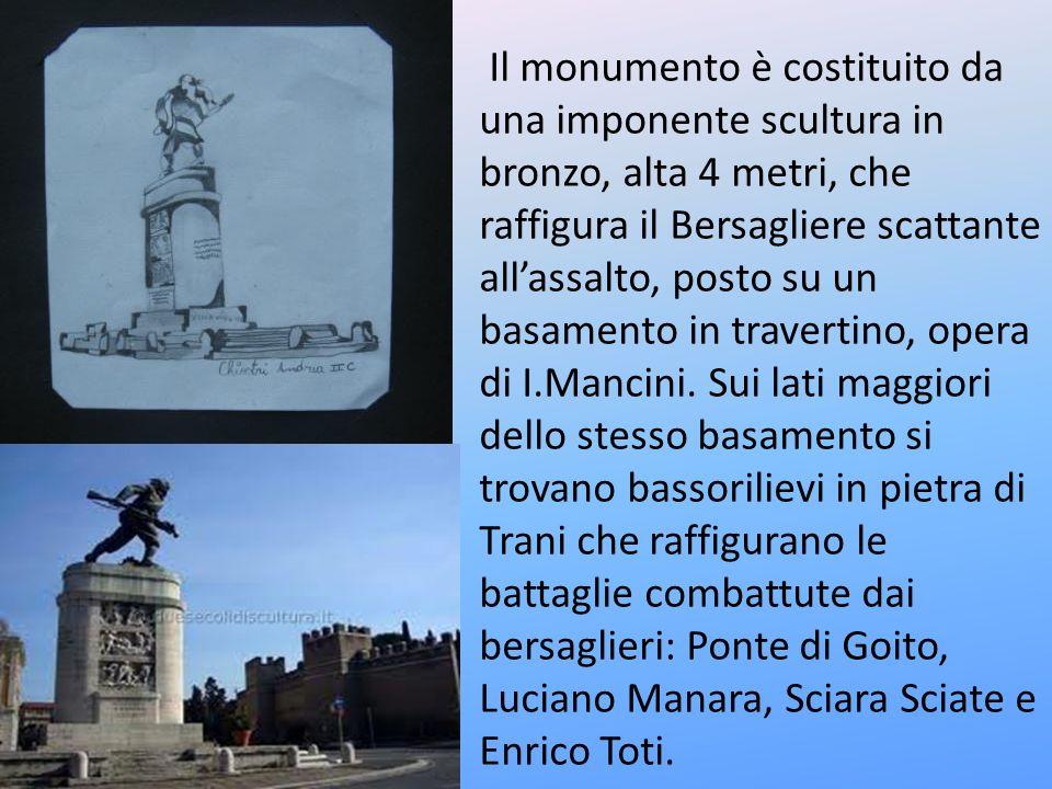 Il monumento è costituito da una imponente scultura in bronzo, alta 4 metri, che raffigura il Bersagliere scattante allassalto, posto su un basamento