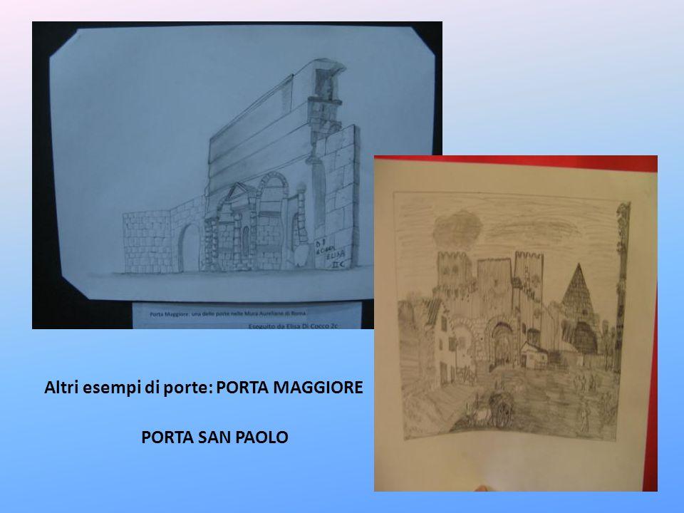 Altri esempi di porte: PORTA MAGGIORE PORTA SAN PAOLO