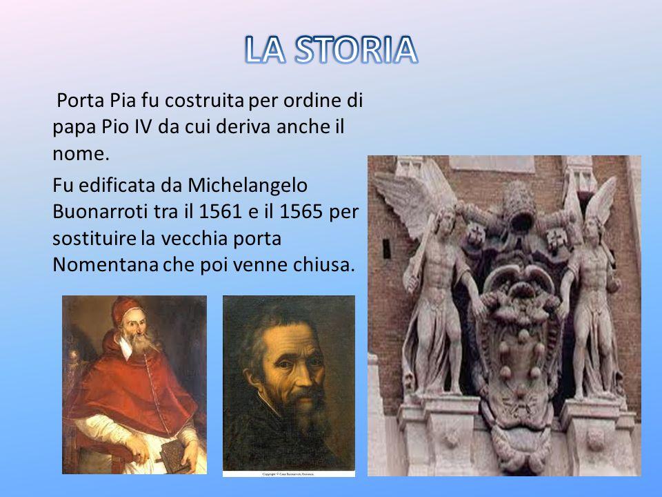 Porta Pia fu costruita per ordine di papa Pio IV da cui deriva anche il nome. Fu edificata da Michelangelo Buonarroti tra il 1561 e il 1565 per sostit