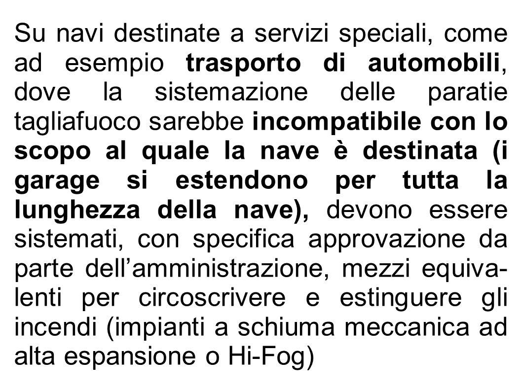 Su navi destinate a servizi speciali, come ad esempio trasporto di automobili, dove la sistemazione delle paratie tagliafuoco sarebbe incompatibile co