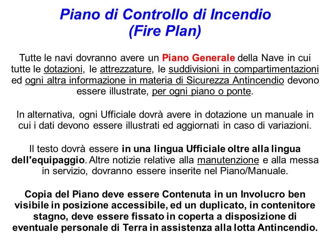 Piano di Controllo di Incendio (Fire Plan) Tutte le navi dovranno avere un Piano Generale della Nave in cui tutte le dotazioni, le attrezzature, le su