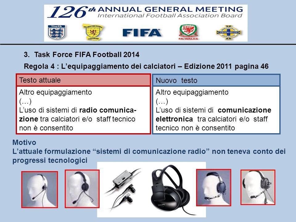 3. Task Force FIFA Football 2014 Regola 4 : Lequipaggiamento dei calciatori – Edizione 2011 pagina 46 Testo attuale Nuovo testo Altro equipaggiamento